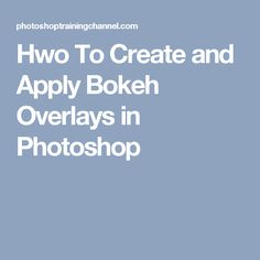 Hwo To Create and Apply Bokeh Overlays in Photoshop
