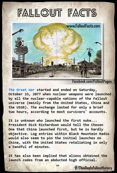 The Great war started and ended on saturday, October 2677 when nuclear weapons were launched by all the nuclear-capable nations of the Fallout universe (mainly from the united states, China and the ussn), The exchange lasted for only a brief two ho. Fallout Lore, Fallout Facts, Fallout Posters, Fallout Funny, Fallout Vault, Fallout Comics, Fallout Props, Gaming Tips, Gaming Memes