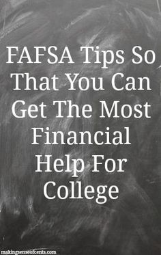 FAFSA tips to help you get the most financial help for college Do you know what FAFSA is? If you are in college or about to enter college, I hope you do! FAFSA is the Free Application for Federal Student Aid. It is a form that is filled out by college stu Planning School, College Planning, College Checklist, Financial Aid For College, Education College, Money For College, Budgeting For College Students, College Savings, College Ready