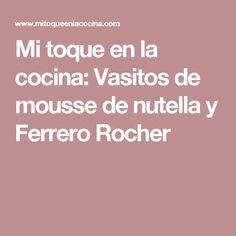 Mi toque en la cocina: Vasitos de mousse de nutella y Ferrero Rocher