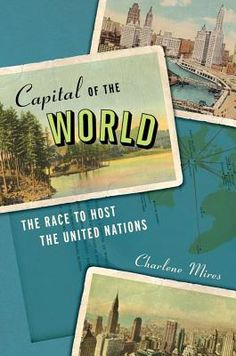 The Relentless Reader: Capital of the World by Charlene Mires
