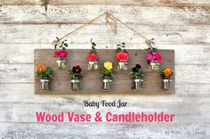 Make Life Lovely: Upcycled Baby Food Jars: Wood Vase  Candleholder