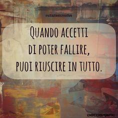 quando accetti do poter fallire puoi riuscire in tutto True Words, Poems, Wisdom, Coaching, Thoughts, Humor, Reading, Quotes, Life