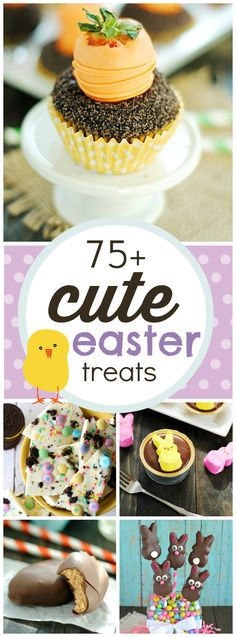 More than 75 of the most adorable Easter treat recipes from your favorite bloggers and all over the web!