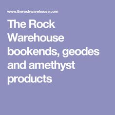 The Rock Warehouse bookends, geodes and amethyst products