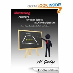 Mastering Aperture, Shutter Speed, ISO and Exposure by Al Judge (non fiction--photography).