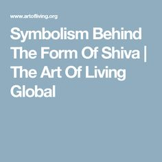 Symbolism Behind The Form Of Shiva | The Art Of Living Global