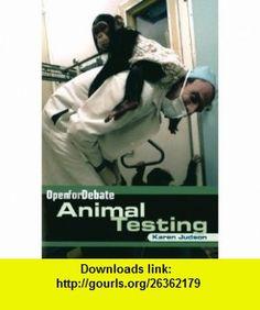 Animal Testing (Open for Debate) (9780761418825) Karen Judson , ISBN-10: 0761418822  , ISBN-13: 978-0761418825 ,  , tutorials , pdf , ebook , torrent , downloads , rapidshare , filesonic , hotfile , megaupload , fileserve