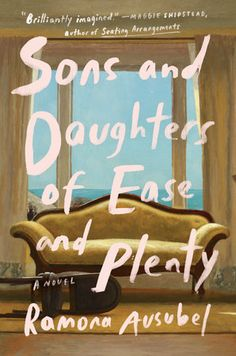 Sons and Daughters of Ease and Plenty by Ramona Ausubel | PenguinRandomHouse.com    Amazing book I had to share from Penguin Random House