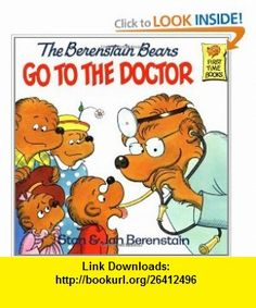 The Berenstain Bears Go to the Doctor (First Time ) (9780394848358) Stan Berenstain, Jan Berenstain , ISBN-10: 0394848357  , ISBN-13: 978-0394848358 ,  , tutorials , pdf , ebook , torrent , downloads , rapidshare , filesonic , hotfile , megaupload , fileserve