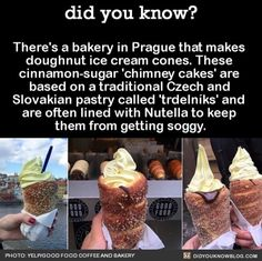 There's a bakery in Prague that makes doughnut ice cream cones. These cinnamon-sugar 'chimney cakes' are based on a traditional Czech and Slovakian pastry called 'trdelníks' and are often lined with Nutella.Every czech knows this.Did YOU know? Good Food, Yummy Food, Tasty, Chimney Cake, Wtf Fun Facts, Beignets, Nutella, The Best, Nom Nom
