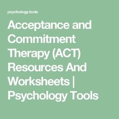 Acceptance and Commitment Therapy (ACT) Resources And Worksheets | Psychology Tools