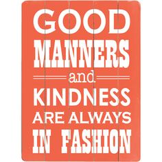 Good Manners and Kindness.