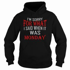 I'M SORRY FOR WHAT T SHIRT - MONDAY T SHIRT, Order HERE ==> https://www.sunfrog.com/Holidays/125006676-717169802.html?6432, Please tag & share with your friends who would love it,basketball funny, cycling art, cycling tattoo#turtle, #education, #entertainment  #legging #shirts #ideas #popular #shop #goat #sheep #dogs #cats #elephant #pets #art #cars #motorcycles #celebrities #DIY #crafts #design #food #drink #gardening #geek #hair #beauty #health #fitness
