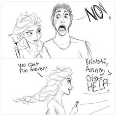 You can't run forever! (It was the sideburns that told me that he wouldn't marry Anna---Disney doesn't do sideburns!!)