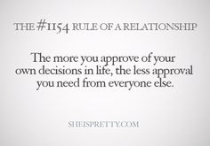 Approve of your own decisions. Boy Quotes, Love Me Quotes, Life Quotes, True Relationship, Girl Facts, Pregnancy Humor, Everyone Else, Wise Words, Cards Against Humanity