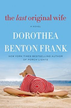 THE LAST ORIGINAL WIFE by Dorothea Benton Frank