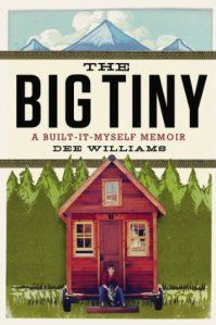 Cover image for The Big Tiny by Dee Williams, a memoir about how she decided to sell her three bedroom house, and build a tiny, 84 square foot house on wheels.