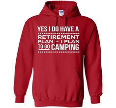 Yes I do have a retirement plan I plan to go camping t-shirt