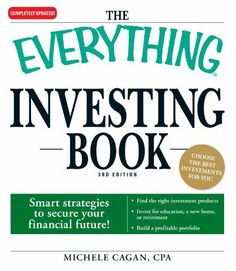The Everything Investing Book: Smart strategies to secure your financial future! (Everything (Business & Personal Finance)) by Michele Cagan. $11.25. Publisher: Adams Media; 3 edition (August 18, 2009). Author: Michele Cagan. 306 pages