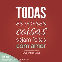 """""""Todas as vossas coisas sejam feitas com amor"""" {1 Coríntios 16:14}"""