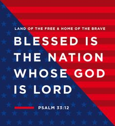 Blessed is the Nation Whose God is Lord - Independence Day 2018 America Quotes, America Independence Day, Psalm 33, Because He Lives, Christmas Messages, In God We Trust, Meaning Of Life, Praise God, God Bless America