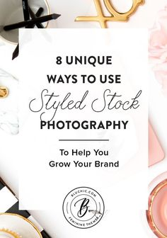 Check out these 8 unique ways to use styled stock photography to grow your brand!