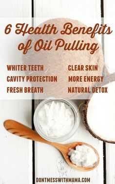 6 Health Benefits of Oil Pulling #natural #coconutoil - DontMesswithMama.com