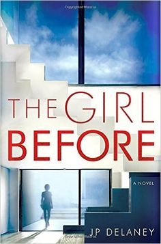 The Girl Before: A Novel Hardcover – January 24, 2017by JP Delaney.  In the tradition of The Girl on the Train, The Silent Wife, and Gone Girl comes an enthralling psychological thriller that spins one woman's seemingly good fortune, and another woman's mysterious fate, through a kaleidoscope of duplicity, death, and deception.