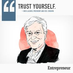 Best biz advice you can get, Trust Yourself.