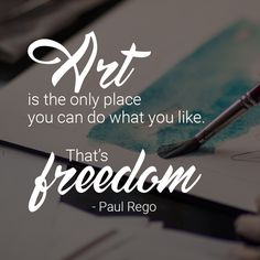 """""""Art is the only place you can do what you like. That's freedom."""" - Paul Rego"""