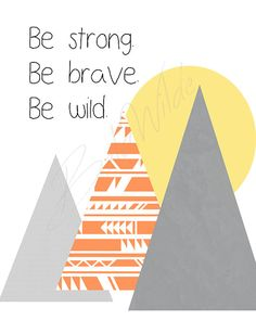 Be strong. Be brave. Be wild. digital print by BelaWilde on Etsy tribal trendy feather word art wall print nursery affordable print sunrise sun rise set sunset mountains