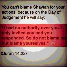 Quran verses. You can't blame him.  But the whispers are real so try hard and fight them. If there is any feeling that may come up that you don't like it may be Shaytan. So work hard and resist.