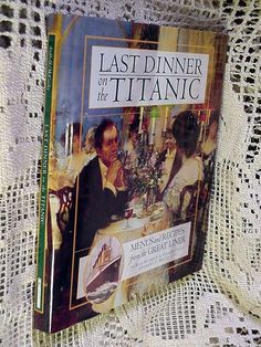 Last Dinner on the Titanic : Menus & Recipes from the Great Liner Rick Archbold