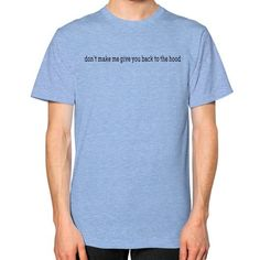 Don't make me give you back to the hood Unisex T-Shirt (on man)