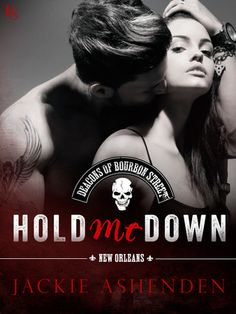 HOLD ME DOWN by Jackie Ashenden (The Deacons of Bourbon Street, #3) |On Sale: 12/8/2015 | Loveswept Contemporary Romance | eBook | When the biker who broke her heart rides into town, a woman must choose between passion and duty. Jackie Ashenden ups the ante in a seductive series co-written with Megan Crane, Rachael Johns, and Maisey Yates. | biker motorcycle gang New Orleans best friend womens fiction passionate
