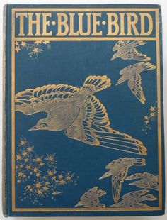 The Blue Bird, A play in six acts by Maurice Maeterlinck, English translation by Alexander Teixeira de Mattos, illustrations by Frederick Cayley Robinson  New York: Dodd Mead & Company 1911  Methuen & Co. Ltd, London, 1911. Book Worms, Childrens Books, Book Cover Art, Book Cover Design, Book Design, Book Art, Bluebirds, Vintage Book Covers, Vintage Books