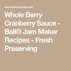 Whole Berry Cranberry Sauce - Ball® Jam Maker Recipes - Fresh Preserving