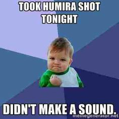 Took humira shot tonight Didn't make a sound haha! I didn't on my stomach injection...just need to control the ows with thigh site :)