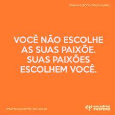 Você não escolhe as suas paixões. Suas paixões escolhem você. http://www.encadreeposters.com.br/