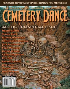 "All Fiction Issue featuring my Bram Stoker Award-nominated story ""The Infected."" It is about the horrors of quiet desperation and how familial patterns can take on a life of their own.  It also features multiple bestselling and award-winning authors, including Bentley Little, Jack Ketchum, Simon Clark, Eric Red and Darrell Schweitzer."