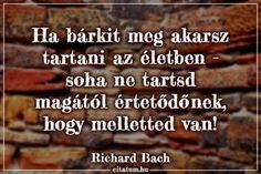 Richard Bach idézete egy kapcsolat megőrzéséről. Keep Calm Pictures, Motivational Quotes, Inspirational Quotes, Affirmation Quotes, Positive Thoughts, Picture Quotes, Quotations, Affirmations, Life Quotes