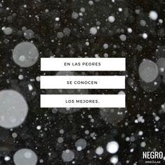 En las peores se conocen los mejores. #NegroIrregular #quote #frase #frasedeldia