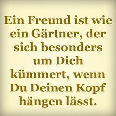 Ein Freund ist wie ein Gärtner, der sich besonders um Dich kümmert,