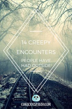 14 Creepy Encounters People Have Had Outside