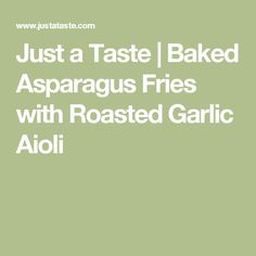 Just a Taste | Baked Asparagus Fries with Roasted Garlic Aioli