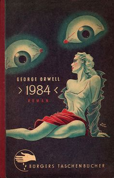 George Orwell '1984' - This cover (an early German edition) cracks me up, those guys will use sex to sell absolutely anything.
