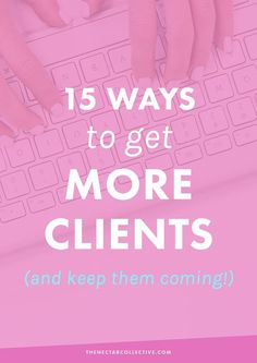 15 Effective Ways to Get More Clients (And Keep Them Coming)   Struggling to get clients or keep a steady stream coming? These in-depth strategies will -- hands down -- help you to book your services in advance and find tons of new clients for your business.   online business tips