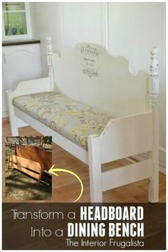 Transform a headboard into a beautiful cushioned dining bench.