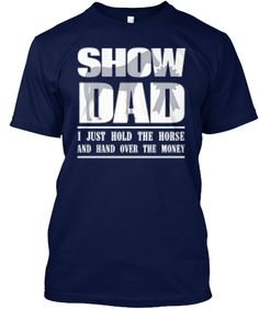 Discover Funny Horse Show Dad T-Shirt, a custom product made just for you by Teespring. - Are you Animal Lover who loves Horses, Horse. Horse Show Mom, Horse Show Clothes, Show Horses, Dad To Be Shirts, Cute Shirts, English Horseback Riding, Barrel Racing Horses, Horse Quotes, Horse Sayings